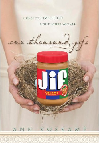if Ann Voskamp wrote One Thousand Jifs, showing Jif peanut butter on the book cover
