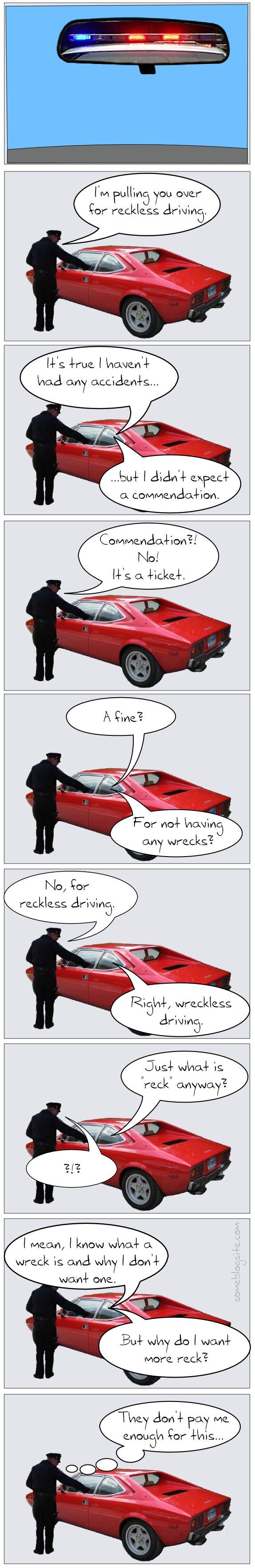 comic of a person being pulled over by the police for reckless driving but they confuse it with wreckless driving; hilarity ensues.