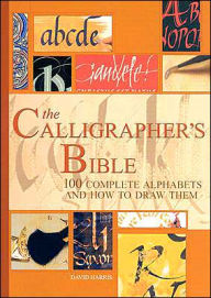 book cover of The Calligrapher's Bible: 100 Complete Alphabets and How to Draw Them by David Harris