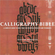 book cover of Calligraphy Bible: A Complete Guide to More Than 100 Essential Projects and Techniques by Maryanne Grebenstein