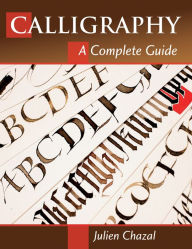 book cover of Calligraphy: A Complete Guide by Julien Chazal