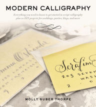 book cover of Modern Calligraphy: Everything You Need to Know to Get Started in Script Calligraphy by Molly Suber Thorpe