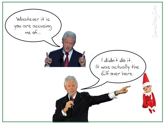 image of Bill Clinton blaming the Elf on the Shelf