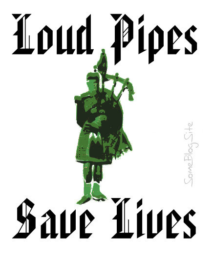 image of a bagpiper with the saying loud pipes save lives