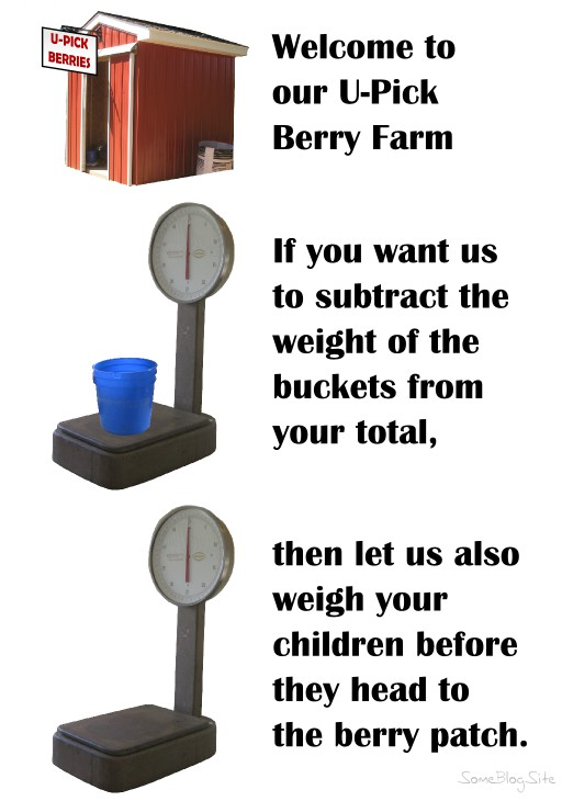 sign for u-pick berry farm to weigh children beforehand