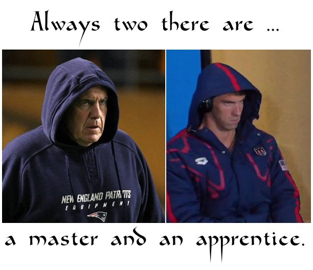 always there are two, a master and an apprentice with Bill Belichick and Michael Phelps